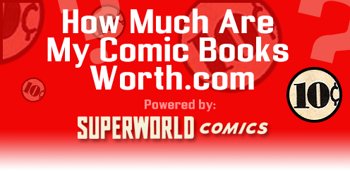 How Much Are Comic Books Worth Free Appraisals Superworld Comics